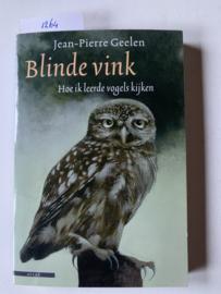 Blinde vink | Hoe ik leerde vogels kijken | Jean-Pierre Geelen | 1e druk 2009 | Uitgever: Uitgeverij Atlas | ISBN 978 90 450 1439 5 | NUR 435 |