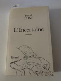 L'incertaine (Littérature Française) (Franse editie) | Pascal Laine | 1993 | Librairie Arthéme Fayard |