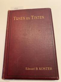 Tonen en Tinten | Edward B. Koster |  1900 | 1e Druk | Uitgever: Hilversum, Seyler & Reddingius |