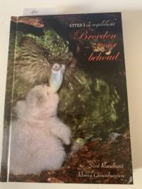Broeden voor behoud   CITES I in vogelvlucht   Sissi Roodhart / Romy Groenhuysen   1e Druk   Uitgeverij; Parkieten Sociëteit   2017   ISBN 978 90 9030 5509  