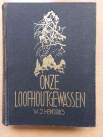 Onze Loofhoutgewassen | W.J. Hendriks | 2e druk 1957 | Veenman Wageningen |