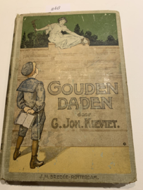 Gouden Daden    Kieviet, C. Joh   1e druk   1914   Naar verschillende bronnen bewerkt   Geïllustreerd door O. Geerling    J. M. Bredeé Rotterdam  