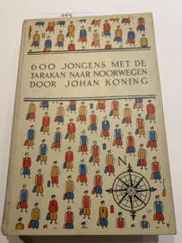 600 jongens met de Tarakan naar Noorwegen   Johan Koning   1936   1e Druk   Illustr., Bandtekening van Jo Spier   uitgev.; G. B. Van Goor zn U.M. N.V. Den Haag  