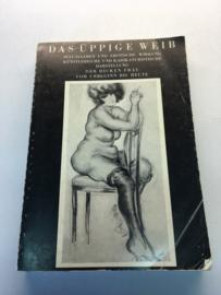 Das Üppige Weib: Sexualleben Und Erotische Wirkung Künstlerische Und Karikaturistische Darstellung Der Dicken Frau Vom Urbeginn Bis Heute