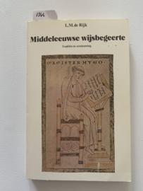 Middeleeuwse wijsbegeerte (Traditie en Vernieuwing) | L.M. de Rijk | 2e herziene druk | 1981 | Van Gorcum Assen | ISBN 90 232 1525 7 |