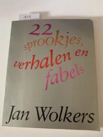 22 sprookjes verhalen en fabels   Jan Wolkers   1e Druk   1985   met Illustraties   Uitgev.; De Bezige Bij    ISBN 90 234 0961 2 CIP   Druk Van Boekhoven-Bosch bv, Utrecht  