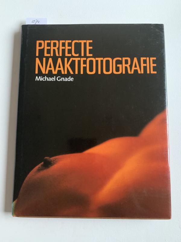 Perfecte Naaktfotografie    Gnade Michael   1981  Uitgever Focus   ISBN 9789010039781  