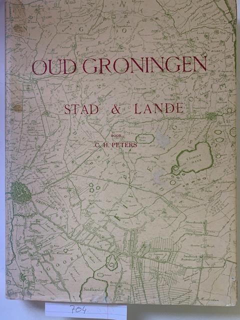 Oud Groningen, stad &lande   C.H. Peters   Fotomechanische herdruk van de editie 1921