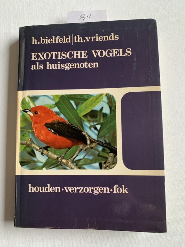Exotische Vogels Als Huisgenoten houden - verzorgen - Fok |H. Bielefeld | Th. Vriends | 1978 | ISBN 978 9060 832 400 | Keesing boeken bv Amsterdam - Antwerpen |