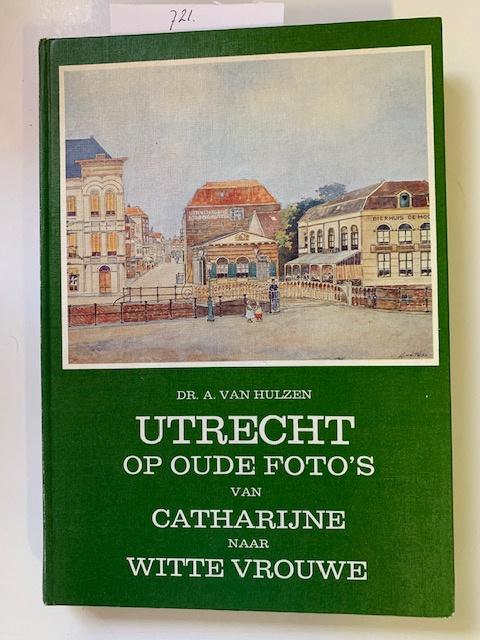 Utrecht op oude foto's | Deel 1: van Catharijne naar Witte Vrouwe | Deel 2: van De Weerd naar Tolsteeg | Deel 3: van Plompetoren naar Servaas | Dr. A van Hulzen | Verzamelde studiën en Essays |