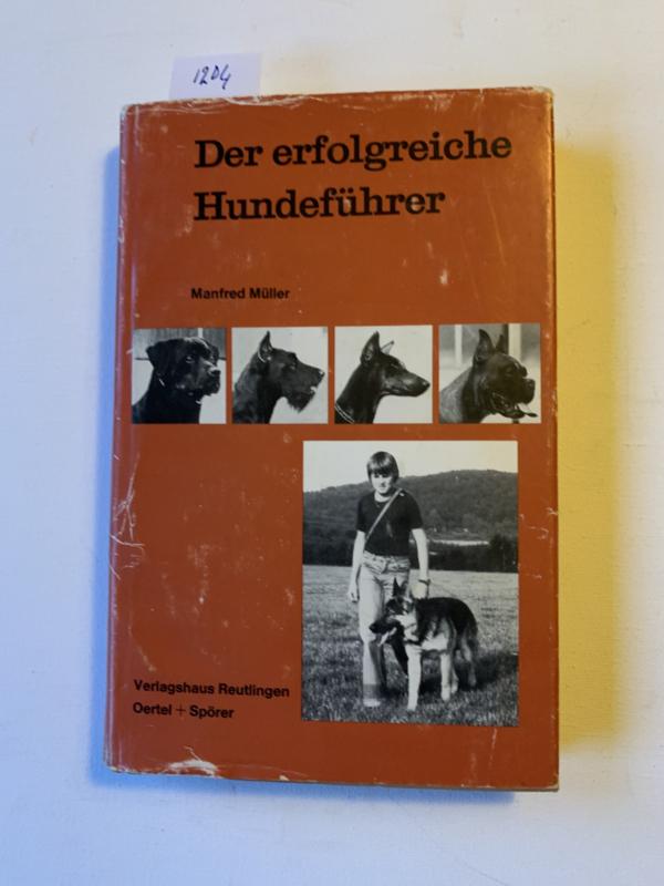 Der erfolgreiche Hundeführer   Manfred Müller   1980   Uitgever: Reutlingen : Verlagshaus Reutlingen Oertel u. Spörer   ISBN 9783921017821   Duitstalig  
