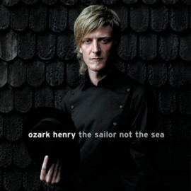 Ozark Henry - The Sailor Not The Sea CD