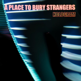 A Place To Bury Strangers - Hologram CD Release 16-7-2021