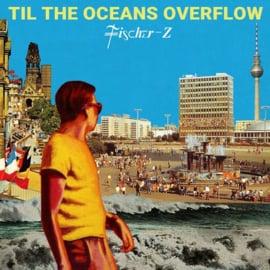 Fischer - Z - Til The Oceans Overflow CD Release 1-10-2021