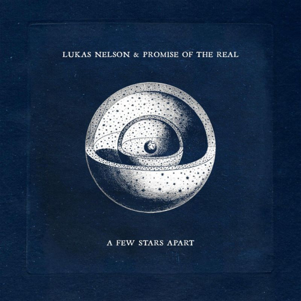 Lucas Nelson & Promise Of The Real - A Few Stars Apart CD Release 11-6-2021