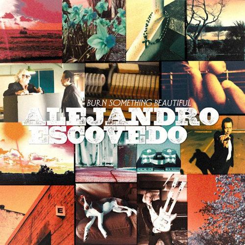Alejandro Escovedo - Burn Something Beautiful CD