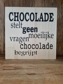 Chocolade stelt geen moeilijke vragen chocolade begrijpt