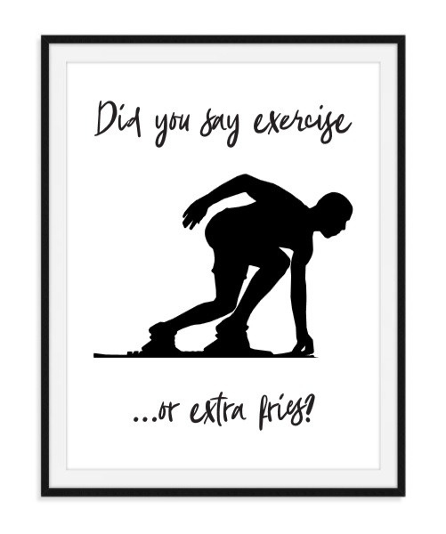Did you say exercise or extra fries - Poster