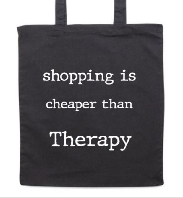 Tas 'Shopping is cheaper than therapy'