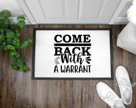 Deurmat | Come back with a warrent