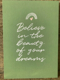 Ansichtkaart - Believe in the Beauty of your dreams