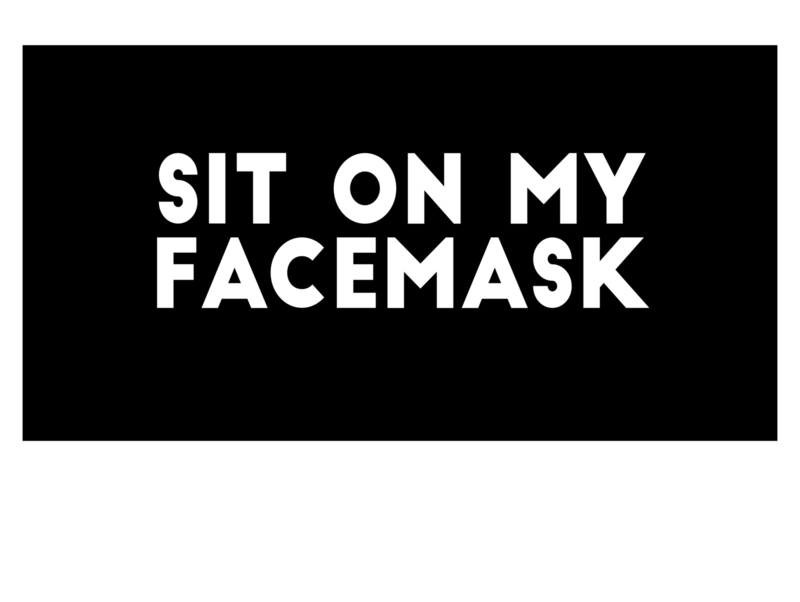 Sit On My Facemask