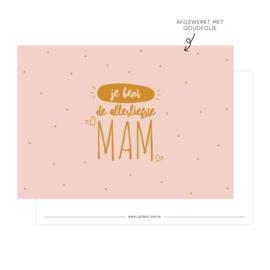 A6 Kaart • Je bent de allerliefste mam (Goudfolie)