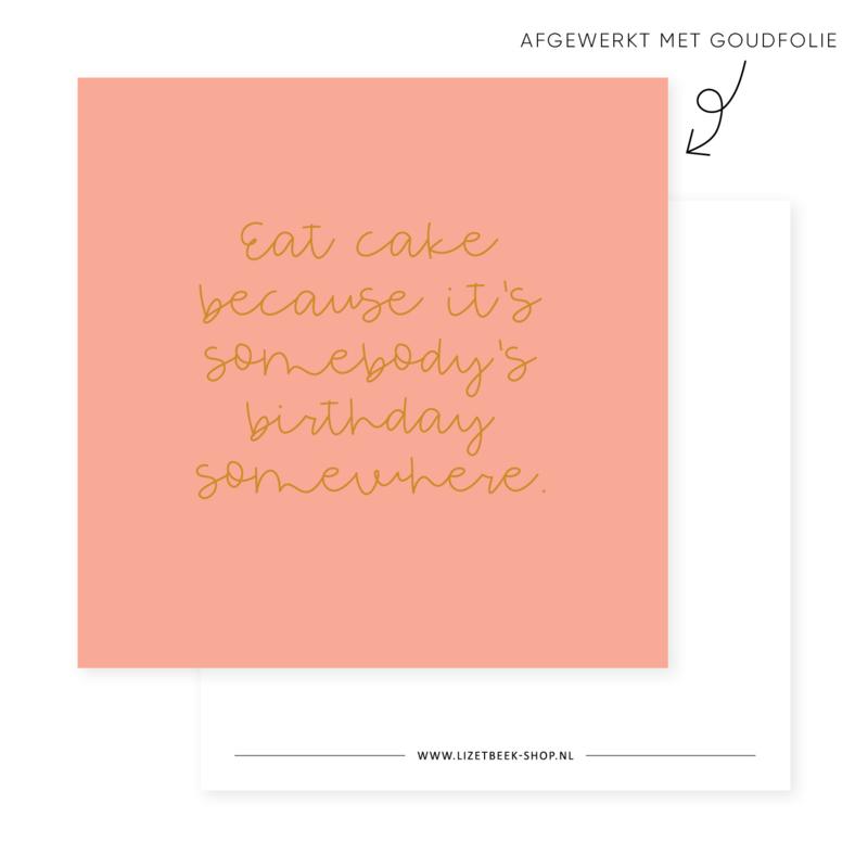 Minikaartje 85x85 • Eat cake because it's somebody's birthday somewhere (goudfolie)