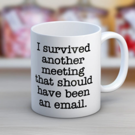 Mok I Survived Another Meeting That Should Have Been An Email