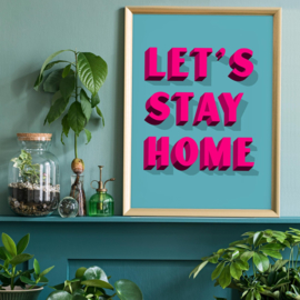 Let's Stay Home Felroze Print | 30x40