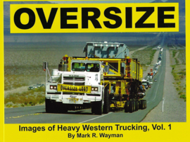 ● Oversize. Images of Heavy Western Trucking, Vol. 1