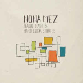 Nona Mez – Radio Rain & Hard Luck Stories