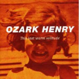 Ozark Henry – This Last Warm Solitude