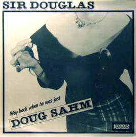 Sir Douglas – 'Way Back When He Was Just Doug Sahm