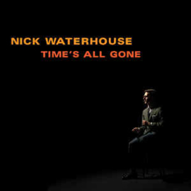 Nick Waterhouse ‎– Time's All Gone