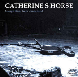 Catherine's Horse – Garage Blues From Connecticut