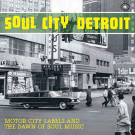 Soul City Detroit - Motor City Labels And The Dawn Of Soul Music