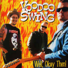 Voodoo Swing ‎– Well, Okay Then!
