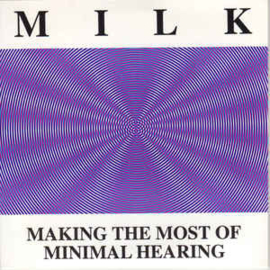 Milk ‎– Making The Most Of Minimal Hearing