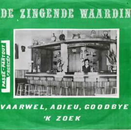 De Zingende Waardin – Vaarwel, Adieu, Goodbye / 'K Zoek
