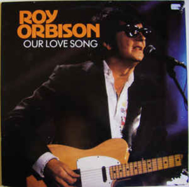 Roy Orbison – Our Love Song