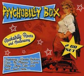 Psychobilly Box: Rockabilly Roots And Hootenanny