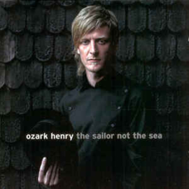 Ozark Henry ‎– The Sailor Not The Sea