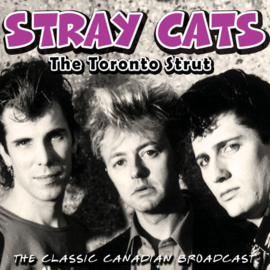 Stray Cats ‎– The Toronto Strut (The Classic Canadian Broadcast)