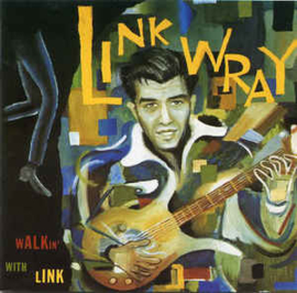 Link Wray & The Wraymen* ‎– Walkin' With The Link