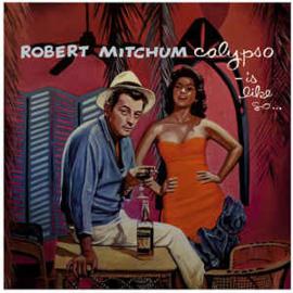 Robert Mitchum – Calypso Is Like So..