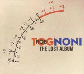 Rob Tognoni – The Lost Album