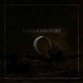Handkerchief – Mutiny Ballads & Fishguarding Songs