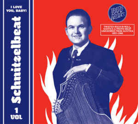 Schnitzelbeat Volume 1 - I Love You, Baby! (Twisted Rock-N-Roll, Exotica & Proto-Beat Unknowns From Austria, 1957-1966)
