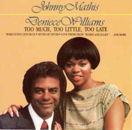 Johnny Mathis & Deniece Williams – Too Much, Too Little, Too Late